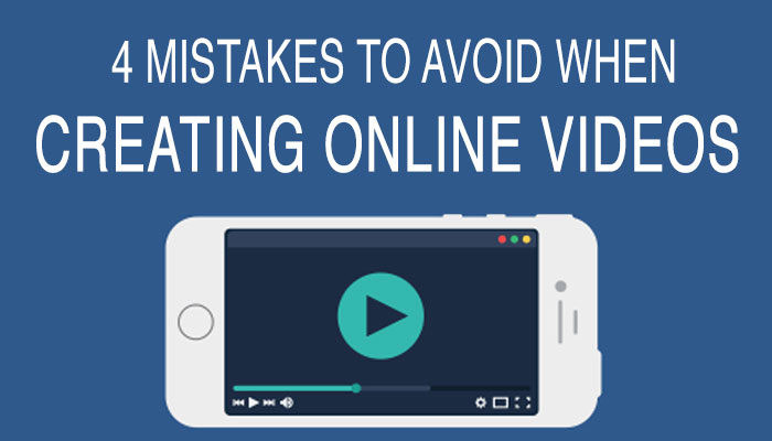 4 Mistakes To Avoid When Creating Online Videos