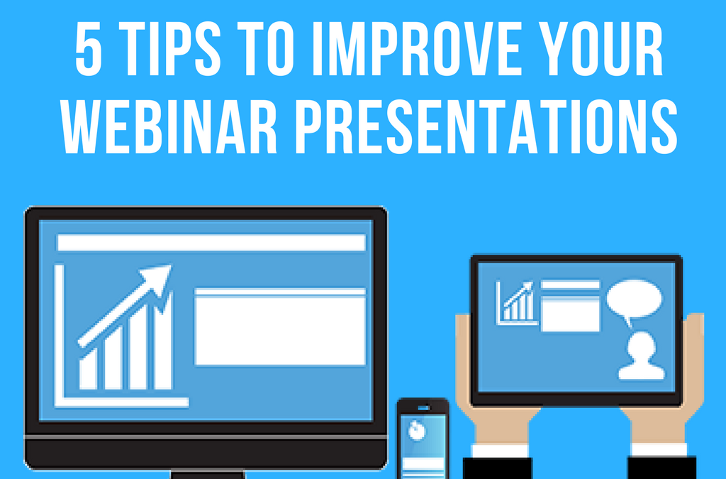 5 Tips To Improve Your Webinar Presentations To Sell Your Services